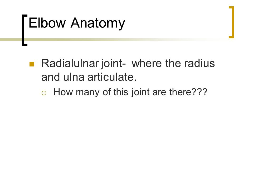 Elbow Anatomy Radioulnar joint is a pivot joint. It allows supination and pronation.