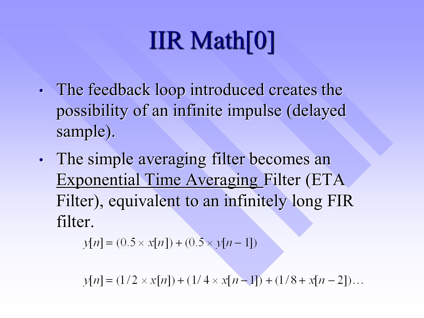 IIR Math[0] The feedback loop introduced creates the possibility of an infinite impulse (delayed sample). The feedback loop introduced creates the pos