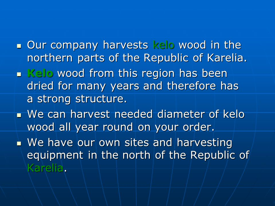 Our company harvests kelo wood in the northern parts of the Republic of Karelia.