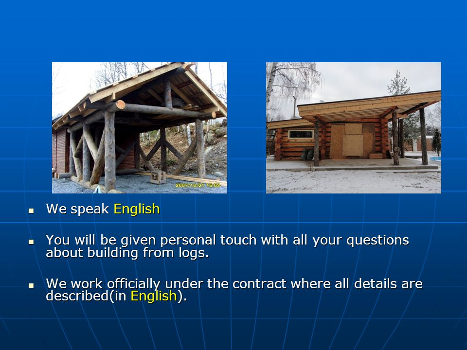 Our company is looking for the new market in your country to sell log houses and other structures.