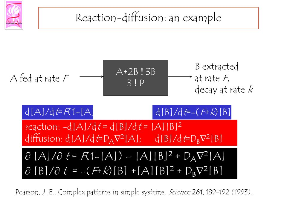 Reaction-diffusion: an example Pearson, J. E.: Complex patterns in simple systems.