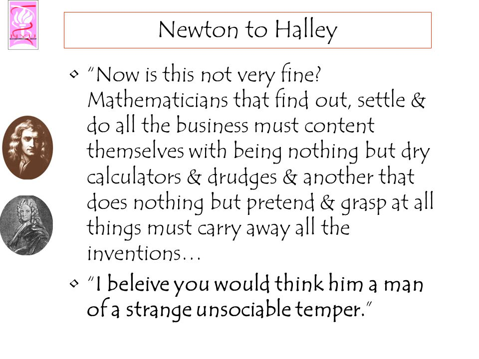 Newton to Hooke If I have seen further than other men, it is because I have stood on the shoulders of giants and you my dear Hooke, have not. –Newton to Hooke