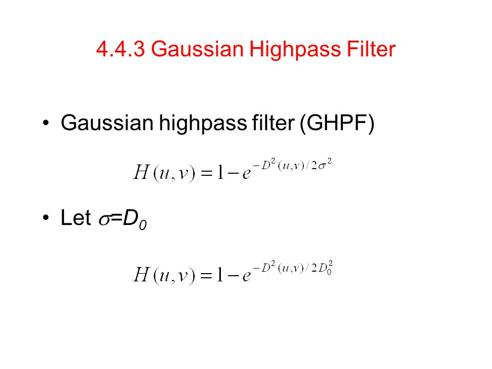 4.4.3 Gaussian Highpass Filter Gaussian highpass filter (GHPF) Let  =D 0