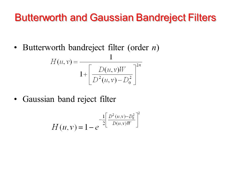 Butterworth bandreject filter (order n) Gaussian band reject filter Butterworth and Gaussian Bandreject Filters