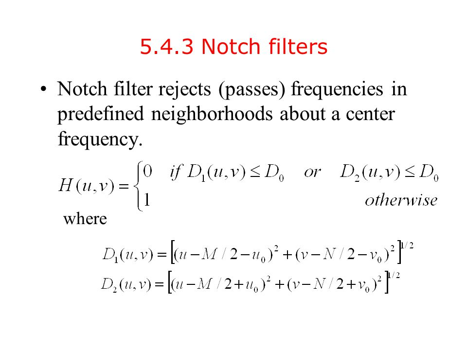 5.4.3 Notch filters Notch filter rejects (passes) frequencies in predefined neighborhoods about a center frequency.