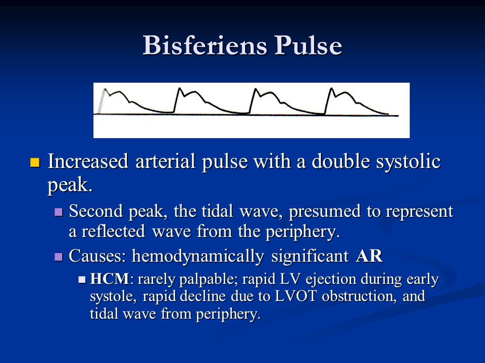Bisferiens Pulse Increased arterial pulse with a double systolic peak. Increased arterial pulse with a double systolic peak. Second peak, the tidal wa