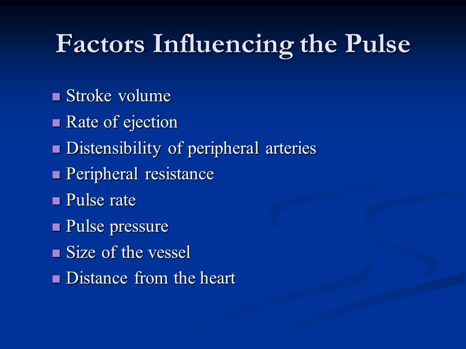 Factors Influencing the Pulse Stroke volume Stroke volume Rate of ejection Rate of ejection Distensibility of peripheral arteries Distensibility of pe