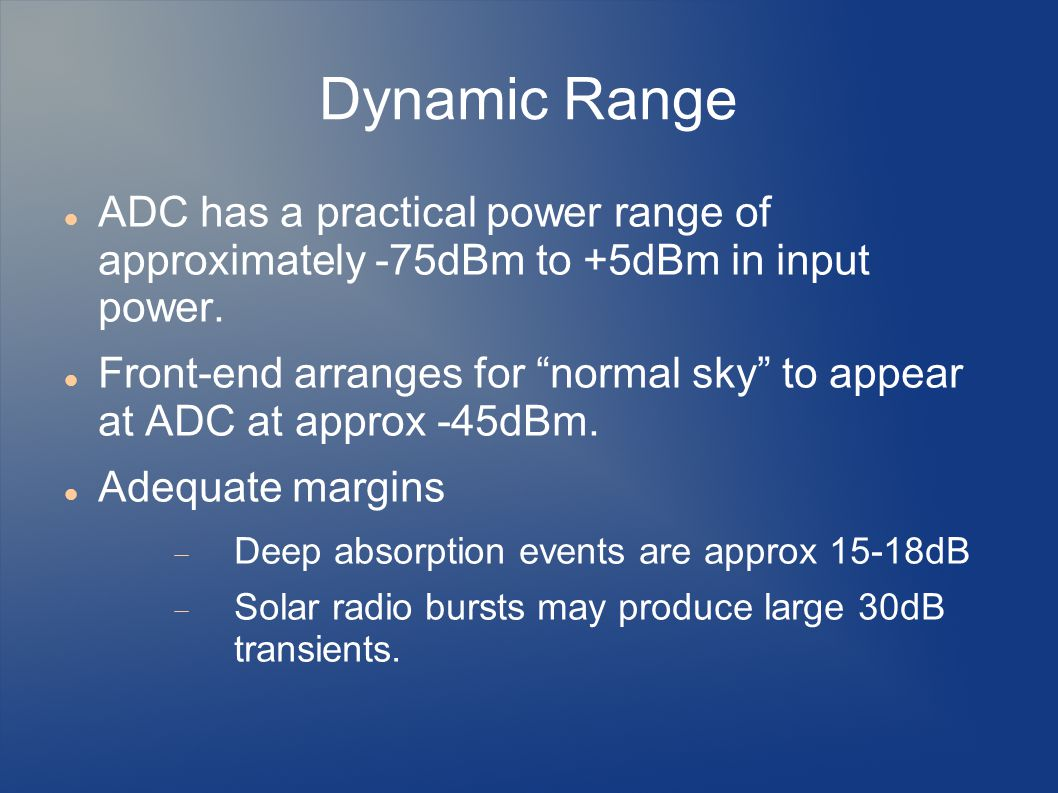Dynamic Range ADC has a practical power range of approximately -75dBm to +5dBm in input power.