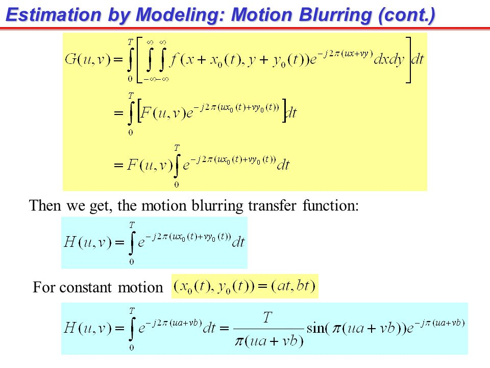 Estimation by Modeling: Motion Blurring Assume that camera velocity is The blurred image is obtained by where T = exposure time.