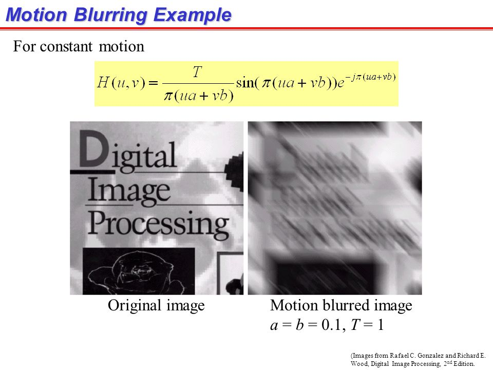 Estimation by Modeling: Motion Blurring (cont.) Then we get, the motion blurring transfer function: For constant motion