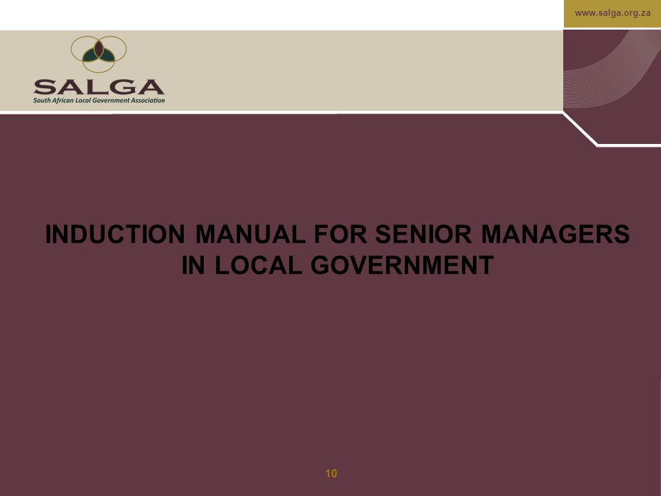 www.salga.org.za INDUCTION MANUAL FOR SENIOR MANAGERS IN LOCAL GOVERNMENT 10