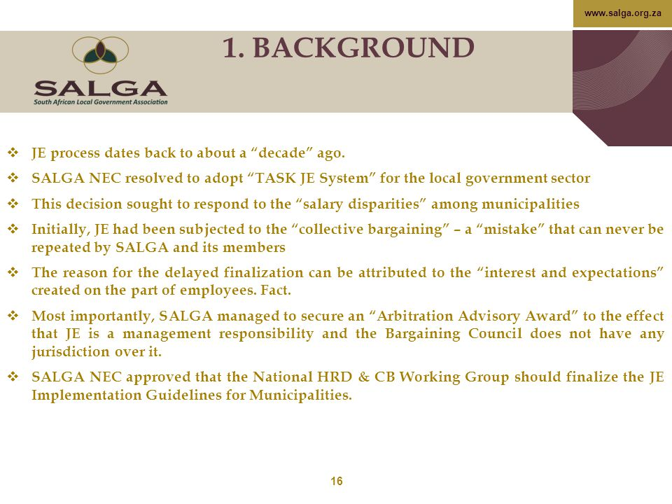 "www.salga.org.za  JE process dates back to about a ""decade"" ago.  SALGA NEC resolved to adopt ""TASK JE System"" for the local government sector  Thi"