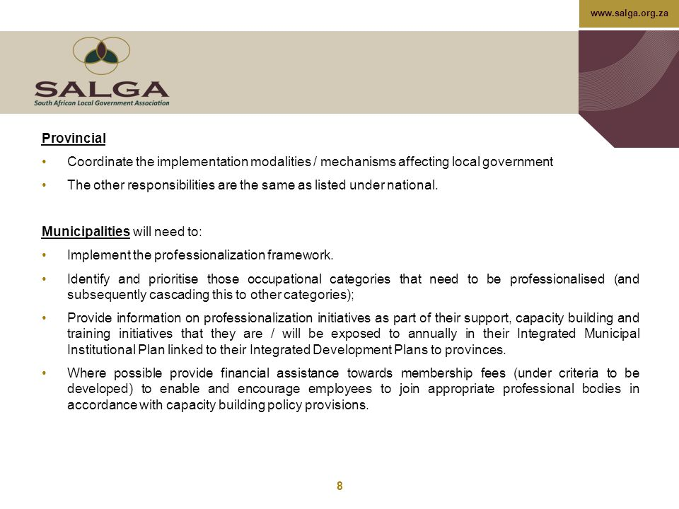 www.salga.org.za Provincial Coordinate the implementation modalities / mechanisms affecting local government The other responsibilities are the same a