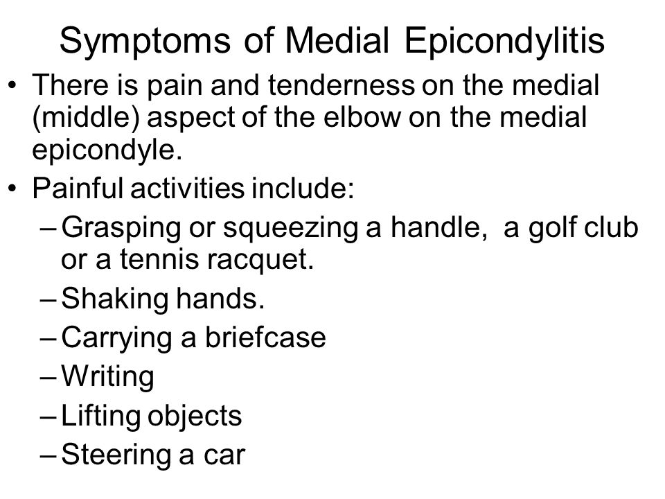 Symptoms of Medial Epicondylitis There is pain and tenderness on the medial (middle) aspect of the elbow on the medial epicondyle. Painful activities