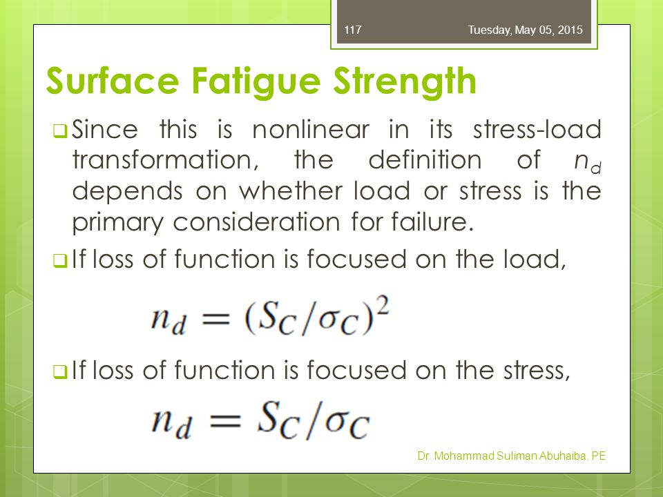 Surface Fatigue Strength  Since this is nonlinear in its stress-load transformation, the definition of n d depends on whether load or stress is the p