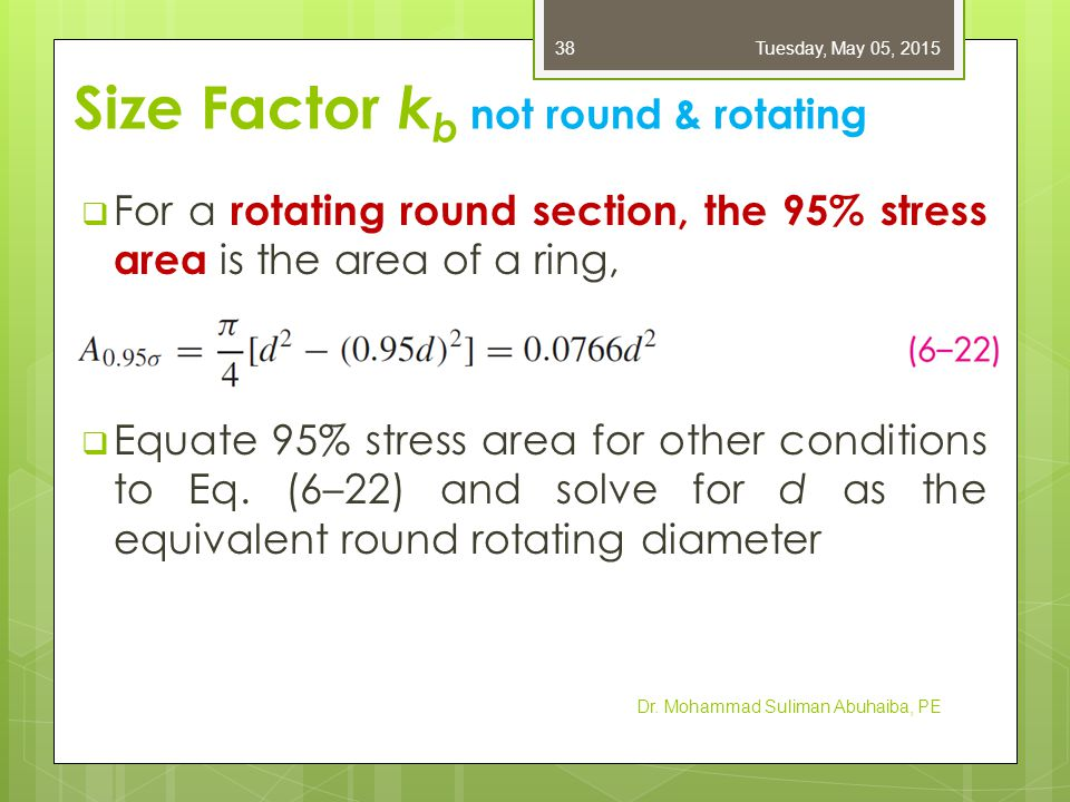  For a rotating round section, the 95% stress area is the area of a ring,  Equate 95% stress area for other conditions to Eq. (6–22) and solve for d
