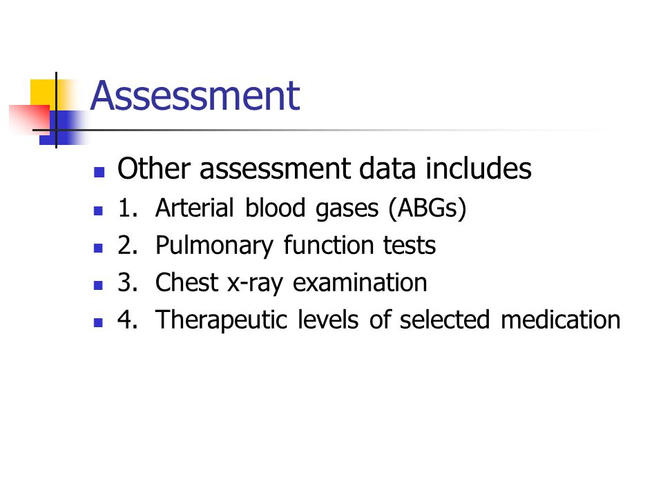 Assessment Other assessment data includes 1. Arterial blood gases (ABGs) 2.