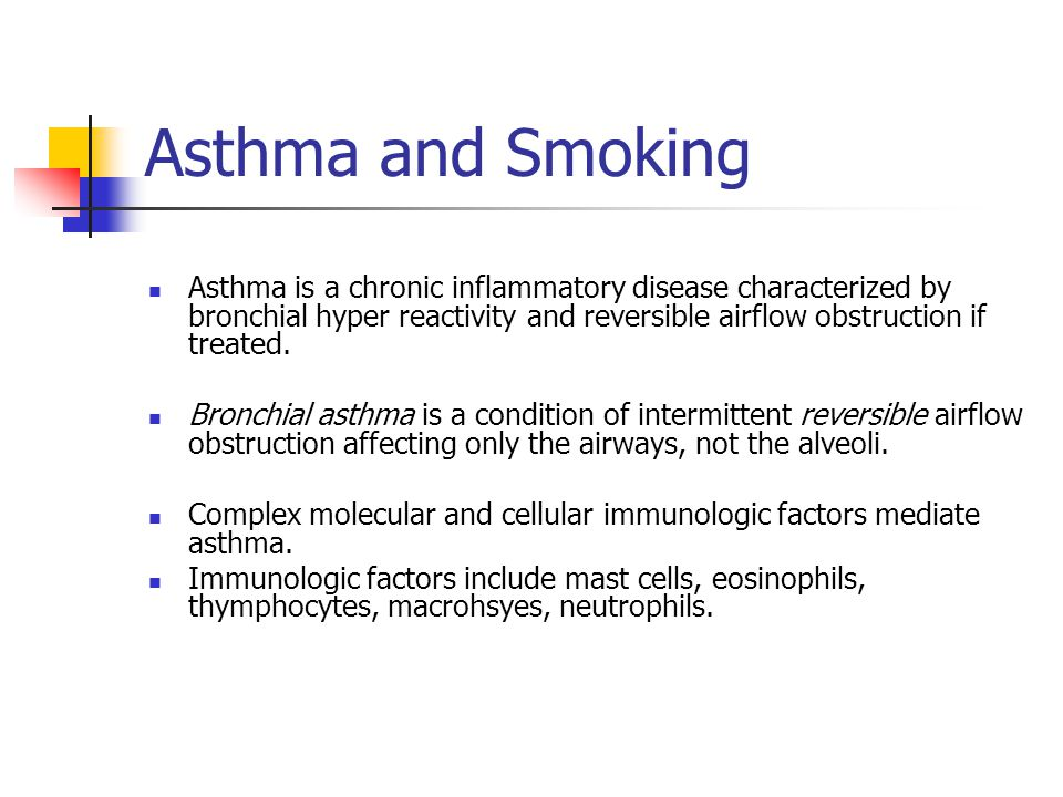 Asthma and Smoking Asthma is a chronic inflammatory disease characterized by bronchial hyper reactivity and reversible airflow obstruction if treated.