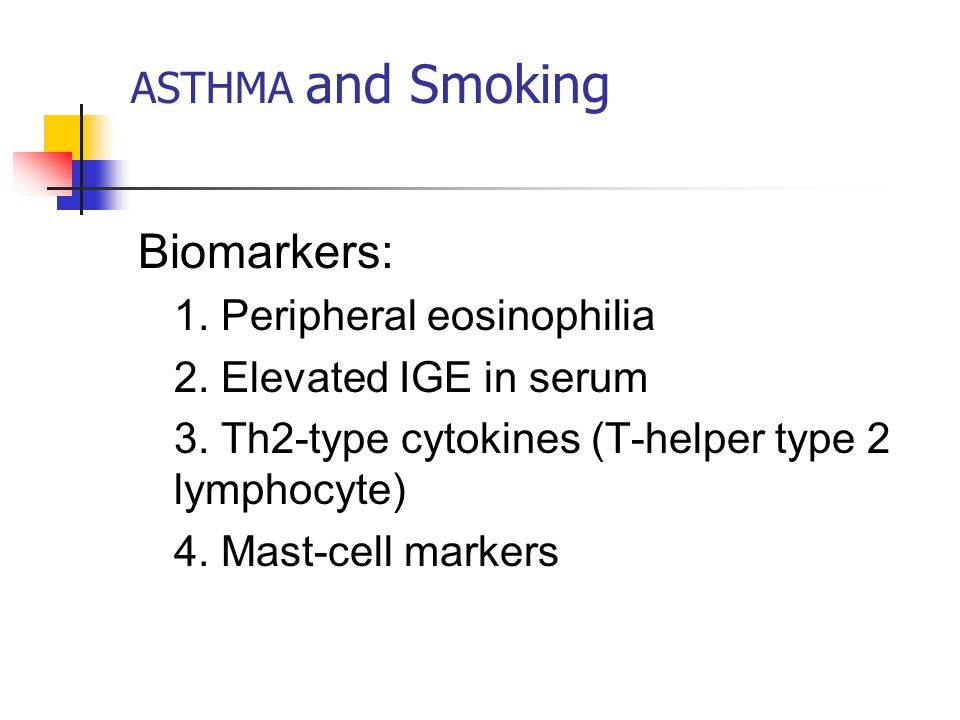 ASTHMA and Smoking Biomarkers: 1. Peripheral eosinophilia 2. Elevated IGE in serum 3. Th2-type cytokines (T-helper type 2 lymphocyte) 4. Mast-cell mar