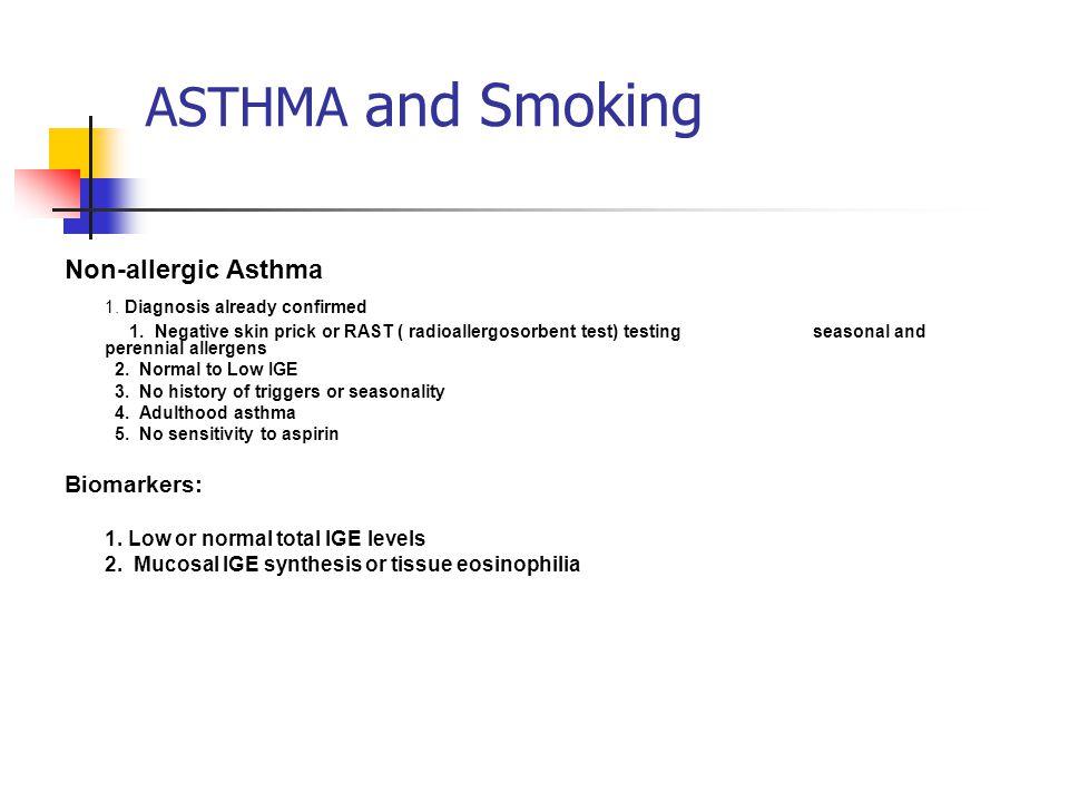 ASTHMA and Smoking Non-allergic Asthma 1. Diagnosis already confirmed 1. Negative skin prick or RAST ( radioallergosorbent test) testing seasonal and