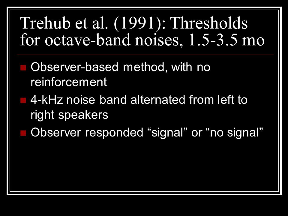 Trehub et al. (1991): Thresholds for octave-band noises, 1.5-3.5 mo Observer-based method, with no reinforcement 4-kHz noise band alternated from left