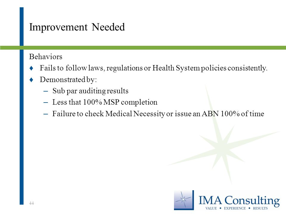 Improvement Needed Behaviors ♦Fails to follow laws, regulations or Health System policies consistently.