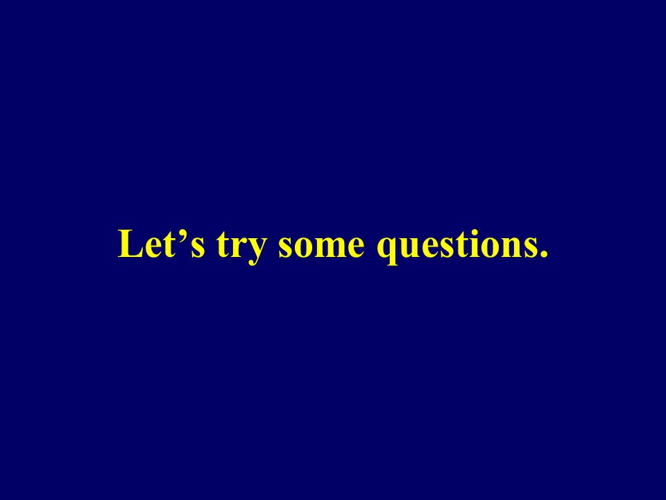 Let's try some questions.
