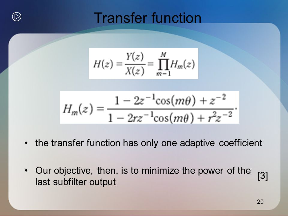 Transfer function the transfer function has only one adaptive coefficient Our objective, then, is to minimize the power of the last subfilter output 20 [3]