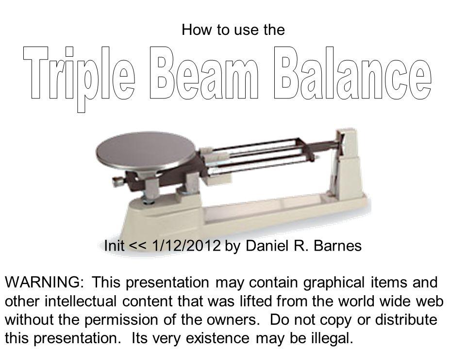 Triple Beam Balance Demonstrator by Daniel R.Barnes, init 9/18/2006 Ok.