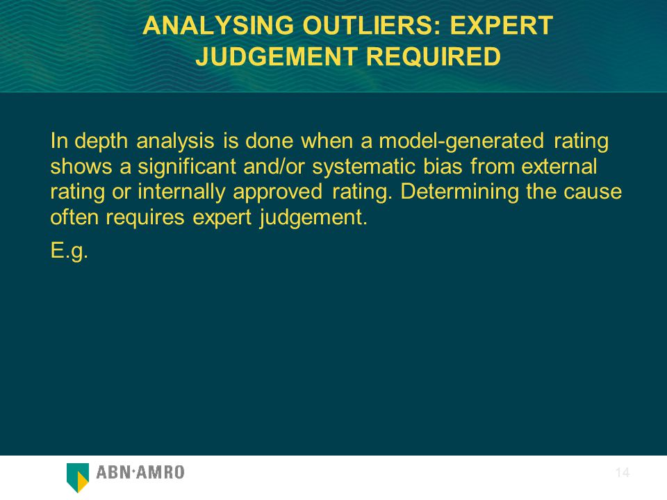 0 14 ANALYSING OUTLIERS: EXPERT JUDGEMENT REQUIRED In depth analysis is done when a model-generated rating shows a significant and/or systematic bias