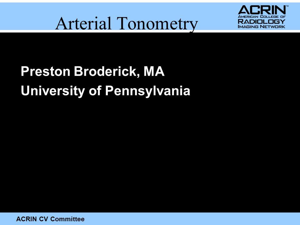 ACRIN CV Committee Arterial Tonometry Preston Broderick, MA University of Pennsylvania
