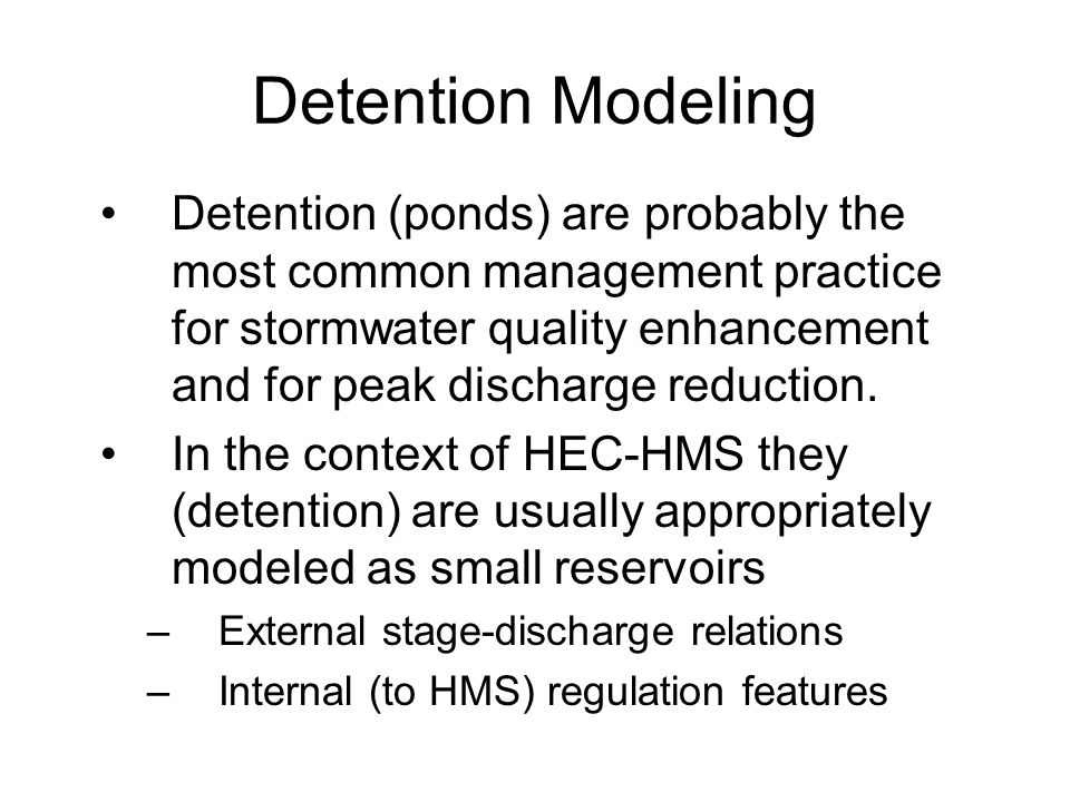 External Tables Consider some hypothetical detention facility with the Stage-Area-Storage- Discharge –Route a design storm through this detention facility to examine the effect on peak discharge attenuation