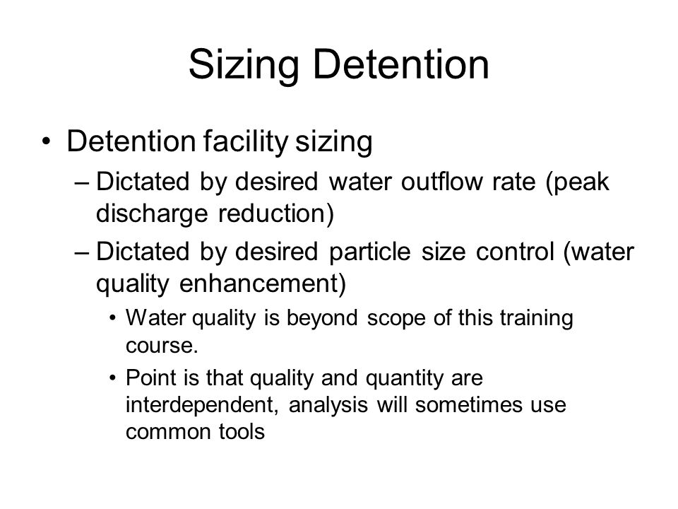 Detention Routing Detention hydraulics –HEC-HMS is a hydrologic model, so we really are approximating hydraulics with hydrologic concepts –In particular, reservoir routing (also called level-pool routing) is common in detention analysis