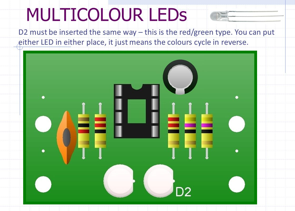 MULTICOLOUR LEDs D2 must be inserted the same way – this is the red/green type.