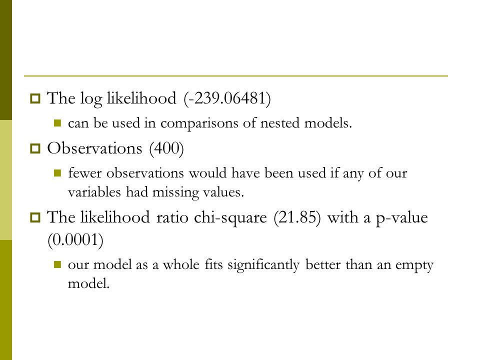  The log likelihood (-239.06481) can be used in comparisons of nested models.