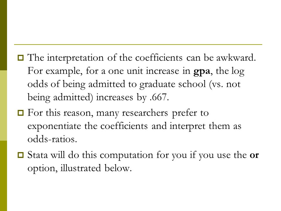  The interpretation of the coefficients can be awkward.
