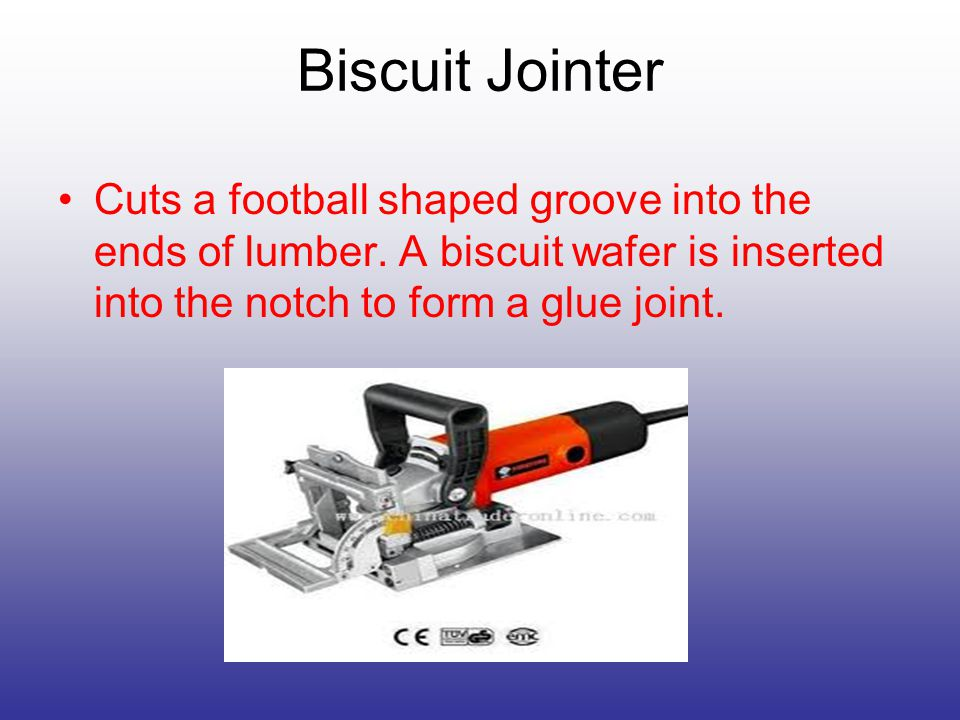 Cuts a football shaped groove into the ends of lumber. A biscuit wafer is inserted into the notch to form a glue joint. Biscuit Jointer