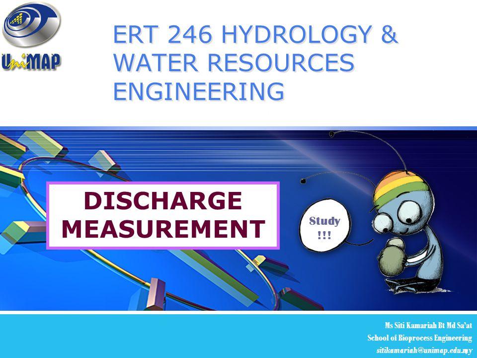 LOGO 1 ERT 246 HYDROLOGY & WATER RESOURCES ENGINEERING Ms Siti Kamariah Bt Md Sa'at School of Bioprocess Engineering sitikamariah@unimap.edu.my Study !!.