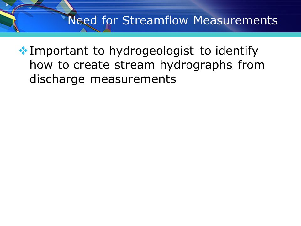 6 Need for Streamflow Measurements  Important to hydrogeologist to identify how to create stream hydrographs from discharge measurements