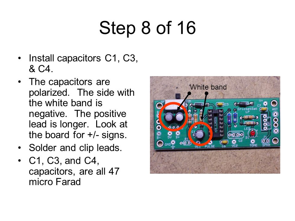 Step 8 of 16 Install capacitors C1, C3, & C4. The capacitors are polarized.