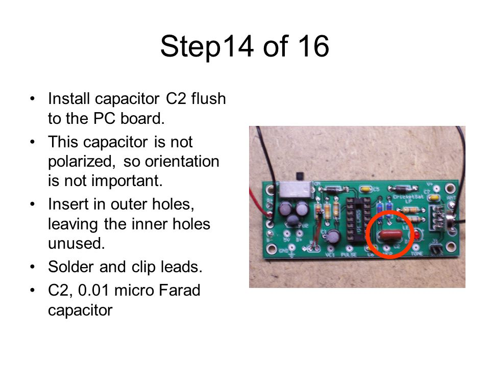 Step14 of 16 Install capacitor C2 flush to the PC board.