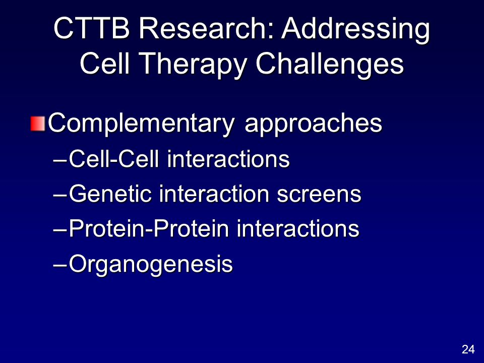 CTTB Research: Addressing Cell Therapy Challenges Complementary approaches –Cell-Cell interactions –Genetic interaction screens –Protein-Protein inter