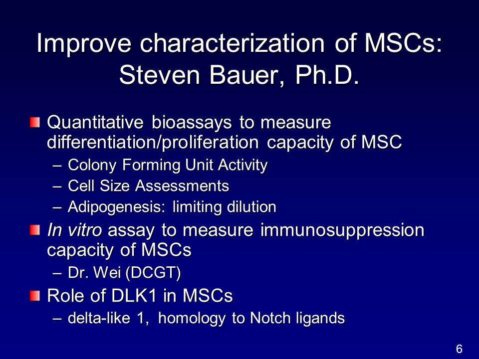 Improve characterization of MSCs: Steven Bauer, Ph.D. Quantitative bioassays to measure differentiation/proliferation capacity of MSC –Colony Forming