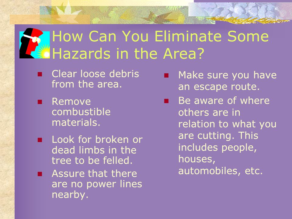 How Can You Eliminate Some Hazards in the Area. Clear loose debris from the area.