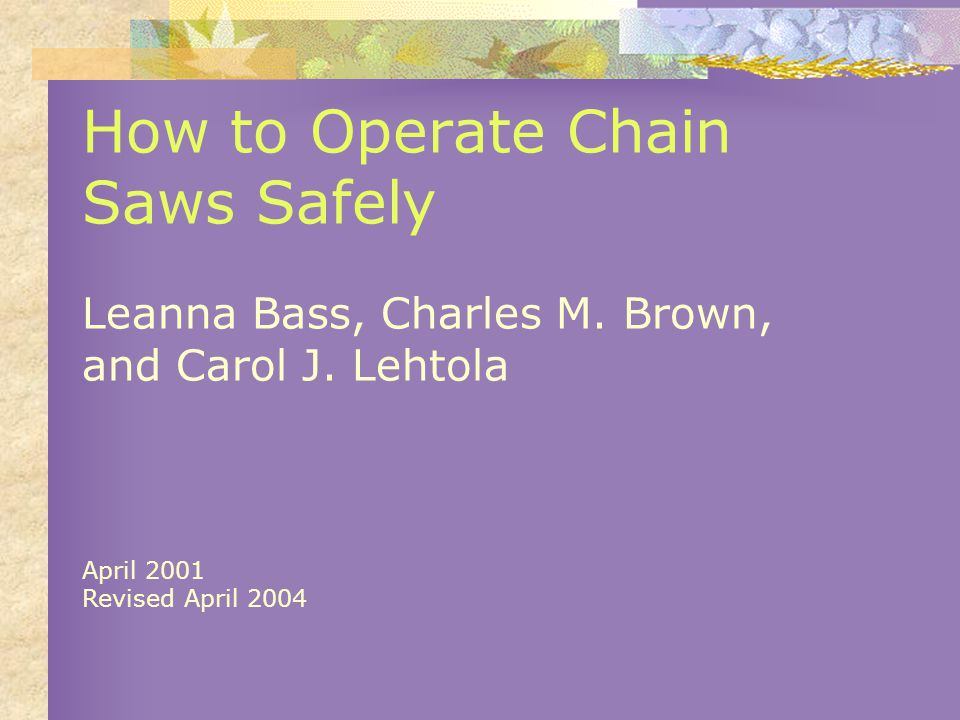 How to Operate Chain Saws Safely Leanna Bass, Charles M.