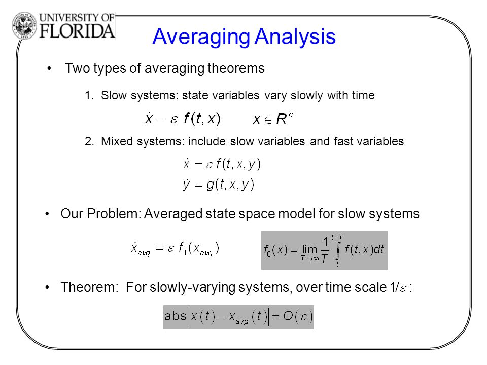 Averaging Analysis Two types of averaging theorems Our Problem: Averaged state space model for slow systems 1. Slow systems: state variables vary slow