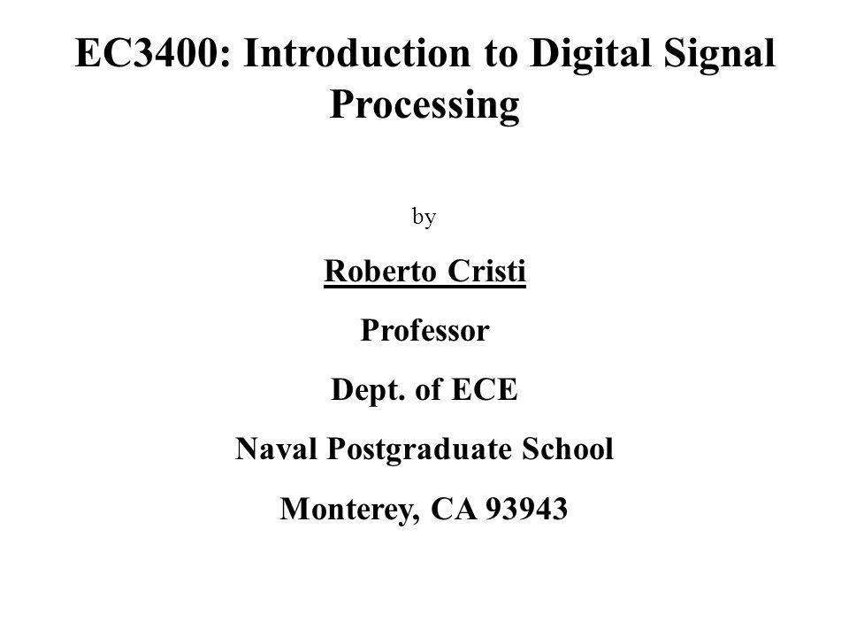EC3400: Introduction to Digital Signal Processing by Roberto Cristi Professor Dept.