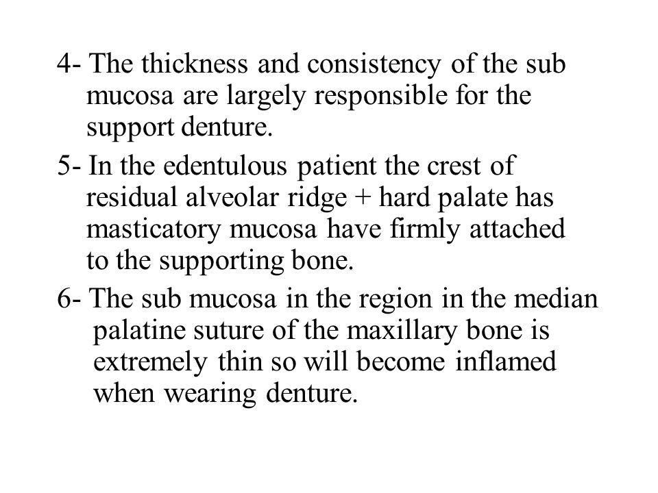 4- The thickness and consistency of the sub mucosa are largely responsible for the support denture.
