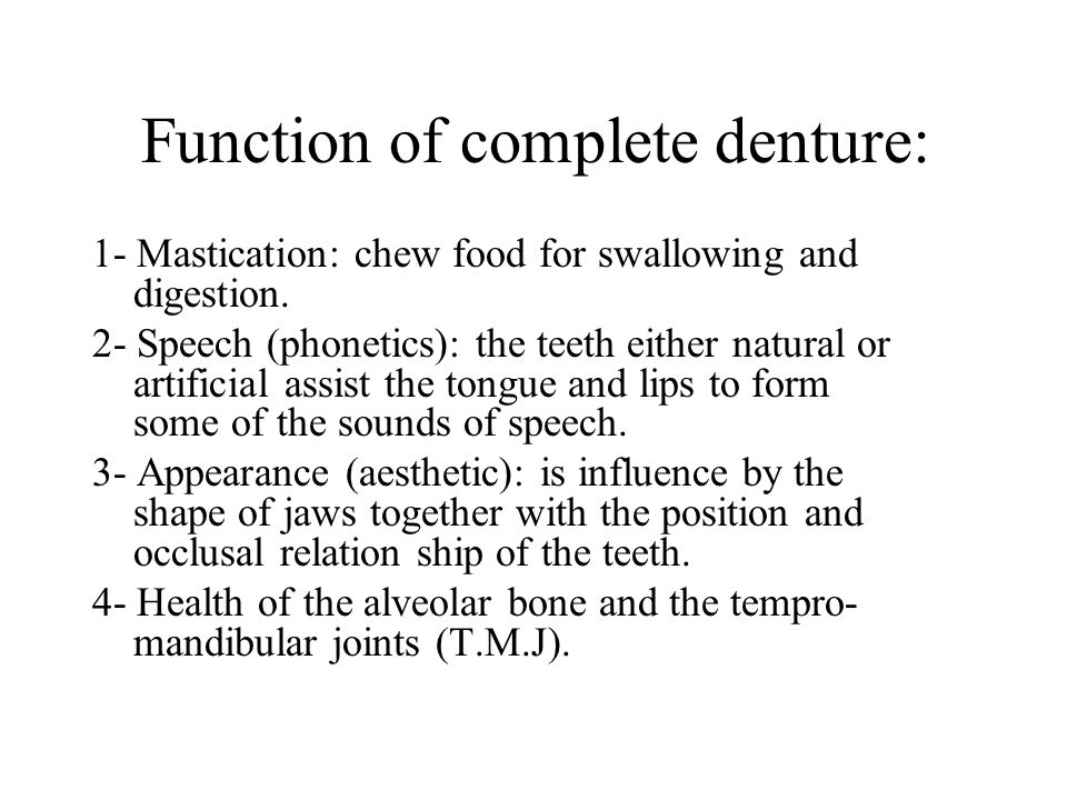 Function of complete denture: 1- Mastication: chew food for swallowing and digestion.