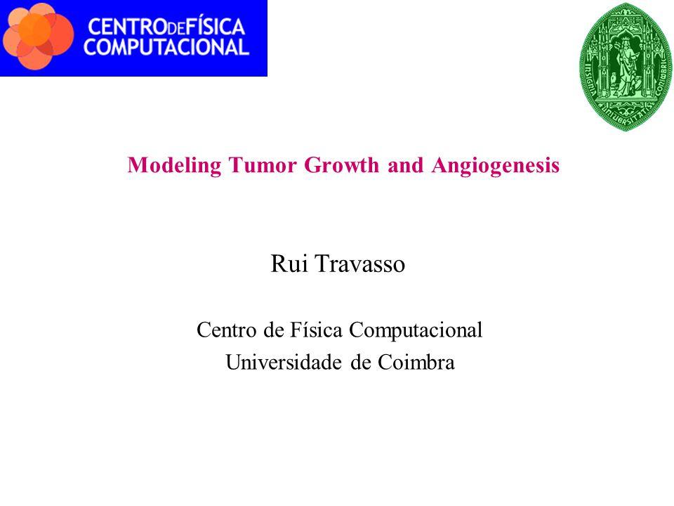 Modeling Tumor Growth and Angiogenesis Rui Travasso Centro de Física Computacional Universidade de Coimbra